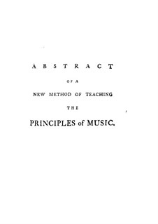 Abstract of a New Method of Teaching the Principles of Music: Abstract of a New Method of Teaching the Principles of Music by Anton Bemetzrieder