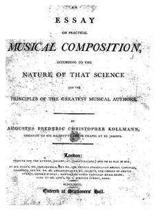 An Essay on Practical Music Composition: An Essay on Practical Music Composition by Augustus Frederic Christopher Kollmann