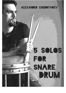 5 solos for snare drum: 5 solos for snare drum by Alexander Chebotarev