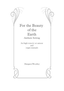 For the beauty of the earth (Anthem : high voice/organ): For the beauty of the earth (Anthem : high voice/organ) by Margaret Woodley