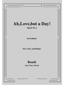 Ah, Love, but a Day!, Op.44 No.2: D minor by Amy Marcy Beach