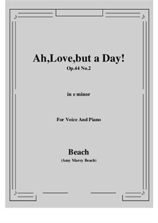 Ah, Love, but a Day!, Op.44 No.2: E minor by Amy Marcy Beach