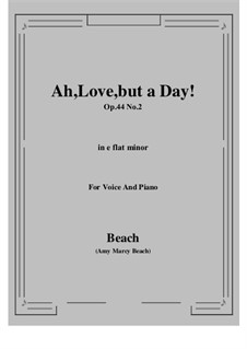Ah, Love, but a Day!, Op.44 No.2: E flat minor by Amy Marcy Beach