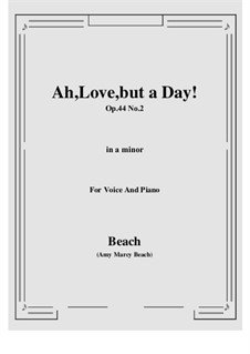 Ah, Love, but a Day!, Op.44 No.2: A minor by Amy Marcy Beach