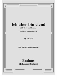 Three Motets, Op.110: No.1 Ich aber bin elend, for mixed chorus and piano by Johannes Brahms