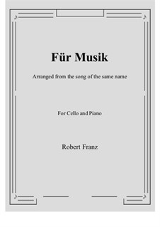 Six Songs, Op.10: No.1 Für Musik, for Cello and Piano by Robert Franz