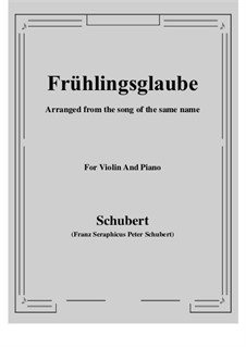 Frühlingsglaube (Faith in Spring), D.686 Op.20 No.2: For Violin and Piano by Franz Schubert