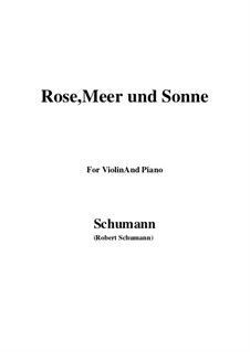 Twelve Poems for Voice and Piano, Op.37: Nr.9 Rose, Meer und Sonne, for Violin and Piano by Robert Schumann