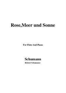 Twelve Poems for Voice and Piano, Op.37: Nr.9 Rose, Meer und Sonne, for Flute and Piano by Robert Schumann