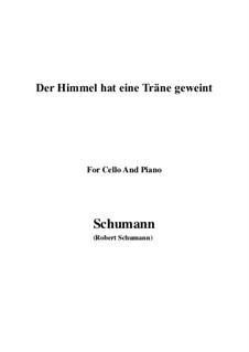 Twelve Poems for Voice and Piano, Op.37: No.1 Himmel hat eine Thräne geweint, for Cello and Piano by Robert Schumann