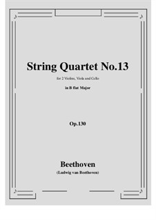 String Quartet No.13 in B Flat Major, Op.130: Score, parts by Ludwig van Beethoven
