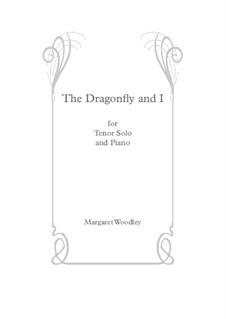 The Dragonfly and I (Tenor solo/piano): The Dragonfly and I (Tenor solo/piano) by Margaret Woodley