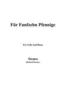 4 Lieder, Op.36: No.2 Für Funfzehn Pfennige, for Cello and Piano by Richard Strauss