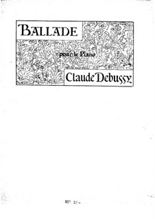 Ballade, L.70: For piano by Claude Debussy