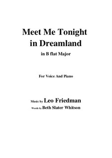 Meet Me Tonight in Dreamland: B flat Major by Leo Friedman