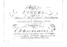 Three Fugues for Organ, Harpsihord or Piano: Three Fugues for Organ, Harpsihord or Piano by Carl Friedrich Baumgarten