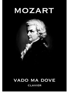 Vado, ma dove? Oh Dei, K.583: For voice and piano by Wolfgang Amadeus Mozart