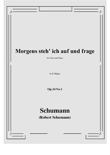 Circle of Songs, Op.24: No.1 Morgens steh' ich auf (E Major) by Robert Schumann