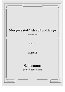 Circle of Songs, Op.24: No.1 Morgens steh' ich auf (B Major) by Robert Schumann