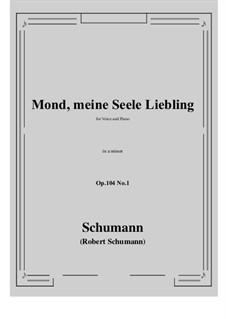 Seven Songs, Op.104: No.1 Mond,meiner Seele Liebling (a minor) by Robert Schumann