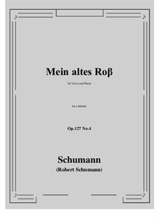 Songs and Romances, Op.127: No.4 Mein altes Ross (My Old Ross) e minor by Robert Schumann