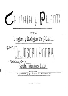 Cantata y Plant: For soloists, choir and piano by Joseph Parry