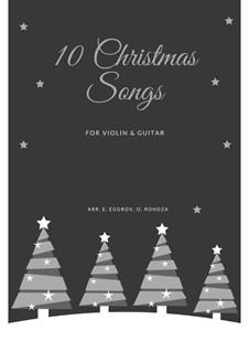 10 Christmas Songs for Violin & Guitar: 10 Christmas Songs for Violin & Guitar by Pyotr Tchaikovsky, folklore, Adolphe Adam, Franz Xaver Gruber, James R. Murray, James Lord Pierpont