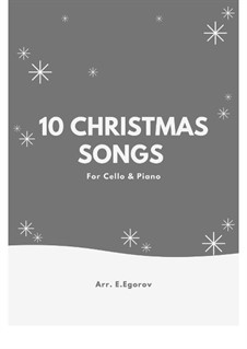 10 Christmas Songs for Cello & Piano: 10 Christmas Songs for Cello & Piano by Pyotr Tchaikovsky, folklore, Adolphe Adam, Franz Xaver Gruber, James R. Murray, James Lord Pierpont
