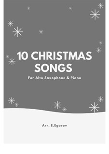 10 Christmas Songs for Alto Saxophone & Piano: 10 Christmas Songs for Alto Saxophone & Piano by Pyotr Tchaikovsky, folklore, Adolphe Adam, Franz Xaver Gruber, James R. Murray, James Lord Pierpont