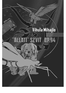 Suite 'Állati', Op.94: Suite 'Állati' by Mihajlo Vihula