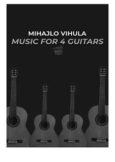 Music for 4 guitars: Music for 4 guitars by Mihajlo Vihula