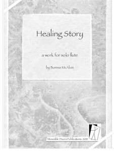 Healing Story, for solo flute: Healing Story, for solo flute by Bonnie McAlvin