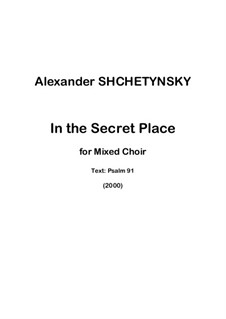 In the Secret Place for mixed choir a cappella: In the Secret Place for mixed choir a cappella by Alexander Shchetynsky