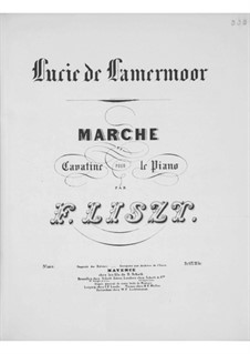 March and Cavatina on Themes from 'Lucia di Lammermoor' by Donizetti, S.398: For piano by Franz Liszt