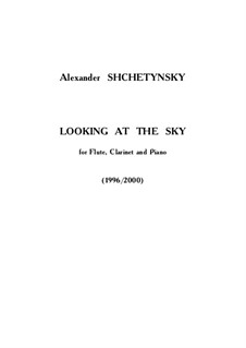 Looking at the Sky for flute, clarinet and piano: Looking at the Sky for flute, clarinet and piano by Alexander Shchetynsky