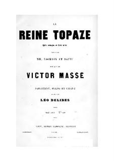 La reine Topaze: Act I. Arrangement for voices and piano by Victor Massé