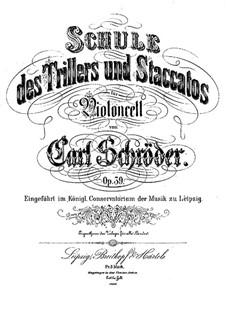 School of Trills and Staccatos for Cello, Op.39: School of Trills and Staccatos for Cello by Carl Schröder