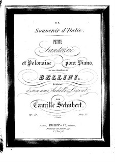 Un souvenir d'Italie. Little Fantasia and Polonaise on Theme by Bellini, Op.51: Un souvenir d'Italie. Little Fantasia and Polonaise on Theme by Bellini by Camille Schubert