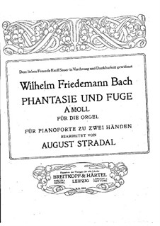 Arrangement of 'Phantasie und Fuge' by W.F.Bach: Arrangement of 'Phantasie und Fuge' by W.F.Bach by August Stradal