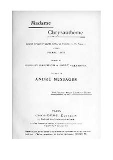 Madame Chrysanthème: Arrangement for voices and piano by Andre Messager