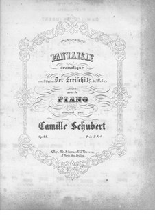 Fantasia on Themes from 'Der Freischütz' by C. von Weber, Op.44: Fantasia on Themes from 'Der Freischütz' by C. von Weber by Camille Schubert