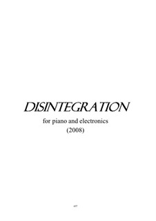 Disintegration for piano and tape: Disintegration for piano and tape by Man-Ching Donald Yu