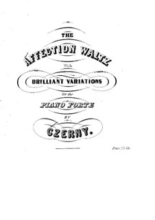 The Affection Waltz with Brilliant Variations: The Affection Waltz with Brilliant Variations by Carl Czerny