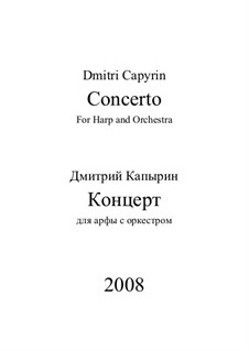 Concerto for Harp and Symphony Orchestra: Concerto for Harp and Symphony Orchestra by Dmitri Capyrin