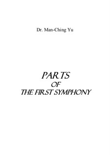 Orchestral parts of the first symphony: Orchestral parts of the first symphony by Man-Ching Donald Yu