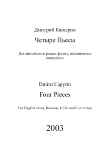 Four Pieces for English Horn, Bassoon, Cello and Contrabass: Four Pieces for English Horn, Bassoon, Cello and Contrabass by Dmitri Capyrin