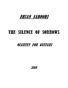 The silence of sorrows (Quartet for guitars): The silence of sorrows (Quartet for guitars) by Ehsan Saboohi