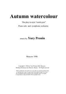 Autumn watercolour. The play in style 'simfo-jazz'. Piano solo and symphonic orchestra, Ор.40: Autumn watercolour. The play in style 'simfo-jazz'. Piano solo and symphonic orchestra by Yury Pronin