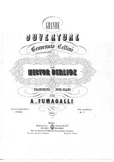 Benvenuto Cellini, H.76 Op.23: Ouverture for piano by Hector Berlioz