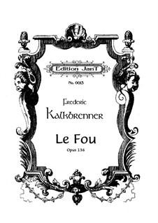 Le fou, Op.136: For piano by Friedrich Kalkbrenner